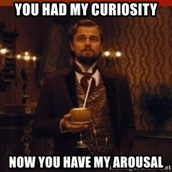 you had my curiosity dicaprio - You had my curiosity now you have my arousal