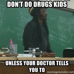 rasta science teacher - don't do drugs kids unless your doctor tells you to