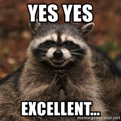 evil raccoon - yes yes excellent...