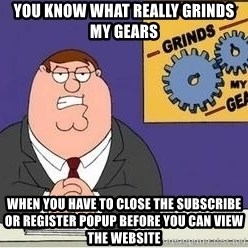 Grinds My Gears Peter Griffin - You know what really grinds my gears when you have to close the subscribe or register popup before you can view the website