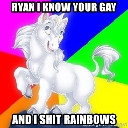 Gayy Unicorn - Ryan i know your gay And i shit rainbows