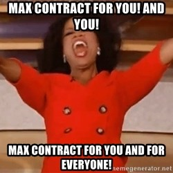 Oprah Winfrey Meme - Max contract for you! And you! Max contract for you and for everyone!