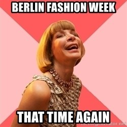 Amused Anna Wintour - Berlin fashion week THAT TIME AGAIN