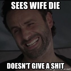 RICK THE WALKING DEAD - Sees wife die doesn't give a shit