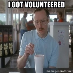 Things are getting pretty Serious (Napoleon Dynamite) - I got volunteered