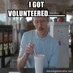 Things are getting pretty Serious (Napoleon Dynamite) - I got volunteered............