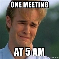 Crying Dawson - One meeting at 5 am
