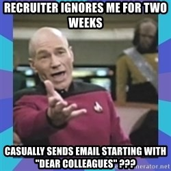 "what  the fuck is this shit? - Recruiter ignores me for two weeks Casually sends email starting with ""Dear colleagues"" ???"