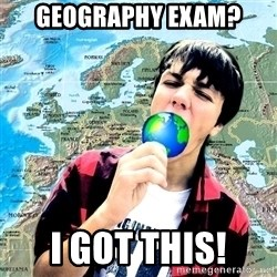 CRAZY_GEOGRAPHY - Geography Exam? I got this!