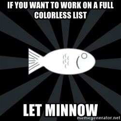 rNd fish - IF YOU WANT TO WORK ON A FULL COLORLESS LIST LET MINNOW