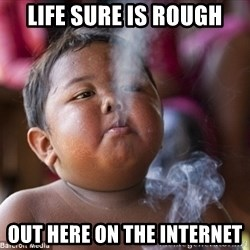 Smoking Baby - Life sure is rough out here on the internet