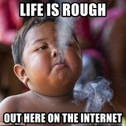 Smoking Baby - life is rough out here on the internet