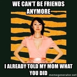 Tiger Mom - We can't be friends anymore I already told my mom what you did