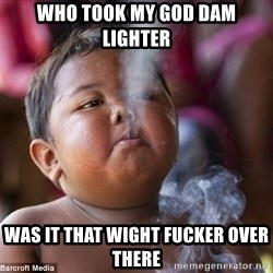 Smoking Baby - Who took my god dam lighter Was it that wight fucker over there