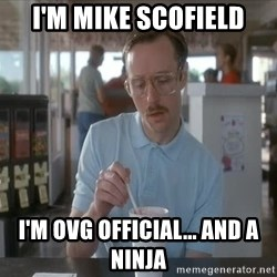 Things are getting pretty Serious (Napoleon Dynamite) - I'm Mike Scofield I'm OVG Official... and a ninja