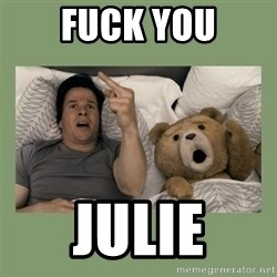 Ted Movie - Fuck You Julie