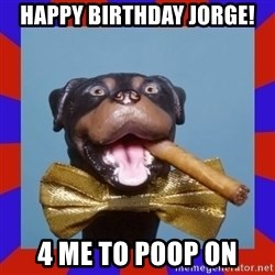 Triumph the Insult Comic Dog - Happy birthday Jorge! 4 me to poop on