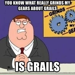 Grinds My Gears Peter Griffin - you know what really grinds my gears about grails is grails