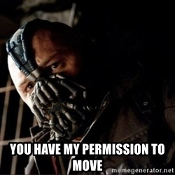 Bane Permission to Die -  You have my permission to move