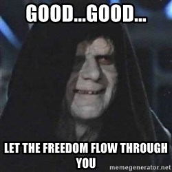 Sith Lord - good...good... let the freedom flow through you