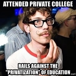 "Super Smart Hipster - Attended private college rails against the ""privatization"" of education"