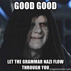 Sith Lord - good good let the grammar nazi flow through you