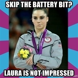 Makayla Maroney  - Skip the battery BIT? Laura is not impressed
