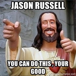 jesus says - Jason Russell  You Can Do this , your good