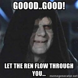 Sith Lord - goood..good! let the ren flow through you...