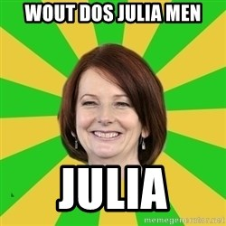 Julia Gillard - wout dos julia men julia