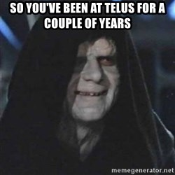 Sith Lord - So you've been at Telus for a couple of years