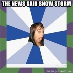 Annoying FB girl - the news said snow storm