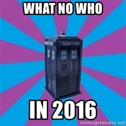 TARDIS Doctor Who - What No Who in 2016