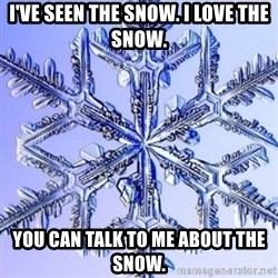 Special Snowflake meme - I've seen the snow. I love the snow. You can talk to me about the snow.
