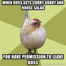 Uneducatedchicken - when boss gets curry gravy and house salad you have permission to leave boss