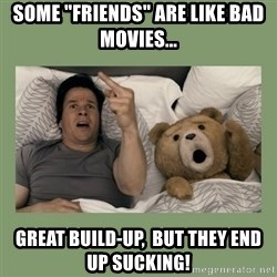 """Ted Movie - Some """"friends"""" are like bad movies... Great build-up,  but they end up sucking!"""