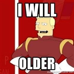Zapp Brannigan - i will  older