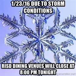 Special Snowflake meme - 1/23/16 Due to storm conditions RISD dining venues will close at 8:00 pm tonight