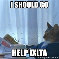 Sophisticated Cat Meme - I should go help ixlta