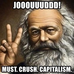 Marx - Jooouuuddd! must. crush. capitalism.