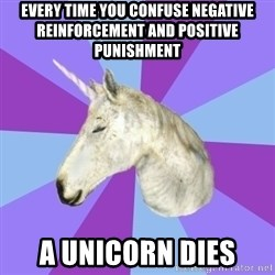 ASMR Unicorn - Every time you confuse negative reinforcement and positive punishment A unicorn dies