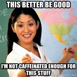 Terrible  Teacher - This better be good I'm not caffeinated enough for this stuff