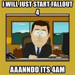 aaand its gone - I will just start Fallout 4 Aaanndd its 4am