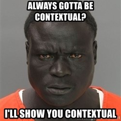 Jailnigger - Always gotta be Contextual? I'll show you contextual