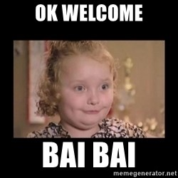 Honey BooBoo - ok welcome bai bai