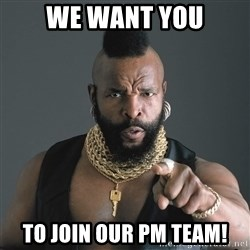 Mr T Fool - we want you to join our pm team!