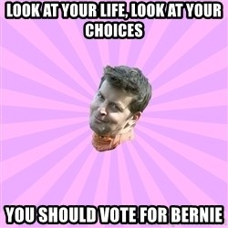 Sassy Gay Friend - Look at your life, look at your choices You should vote for Bernie