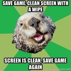 Ocd Otter - Save game, clean screen with a wipe Screen is clean, save game again