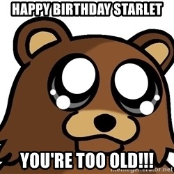Pedobear Triste - Happy Birthday Starlet You're Too Old!!!