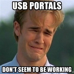 90s Problems - USB portals  Don't seem to be working